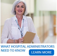 What Hospital Administrators need to know - Learn More